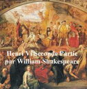 Henri VI, Seconde Partie (Henry VI Part II in French)【電子書籍】[ William Shakespeare ]