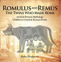 Romulus and Remus: The Twins Who Made Rome - Ancient Roman Mythology | Children's Greek & Roman Books【電子書籍】[ Baby Professor ]
