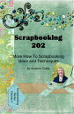 Scrapbooking 202: More How-to Scrapbooking Ideas and Techniques【電子書籍】[ Autumn Craig ]