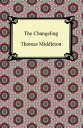 The Changeling【電子書籍】[ Thomas Middleton ]