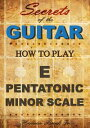 How to play the E pentatonic minor scale: Secrets of the Guitar【電子書籍】[ Herman Brock Jr ]